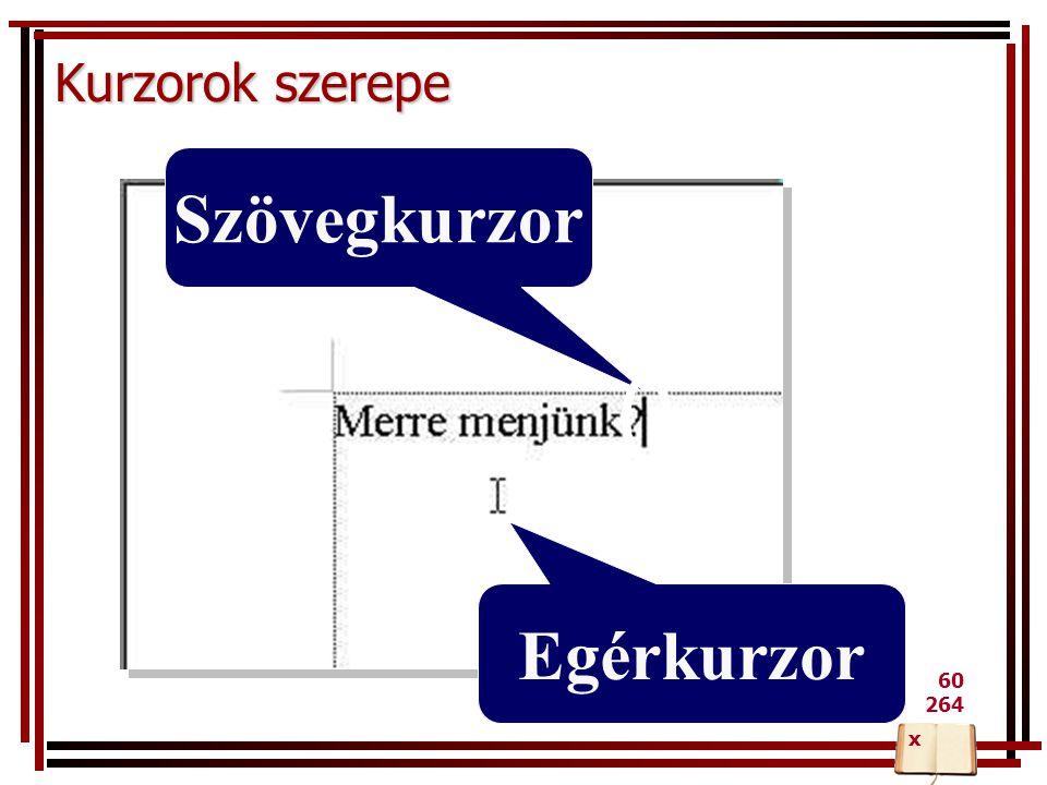 Kurzorok szerepe Szövegkurzor Egérkurzor x 60 264