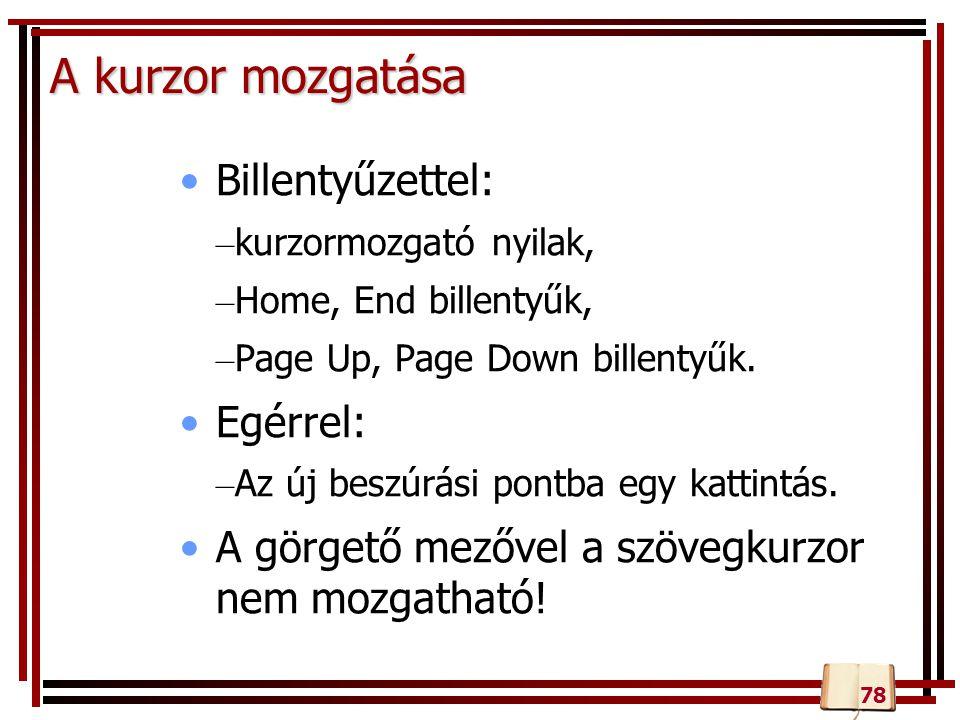 A kurzor mozgatása Billentyűzettel: – kurzormozgató nyilak, – Home, End billentyűk, – Page Up, Page Down billentyűk.