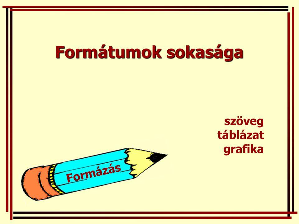 Formátumok sokasága szöveg táblázat grafika Formázás