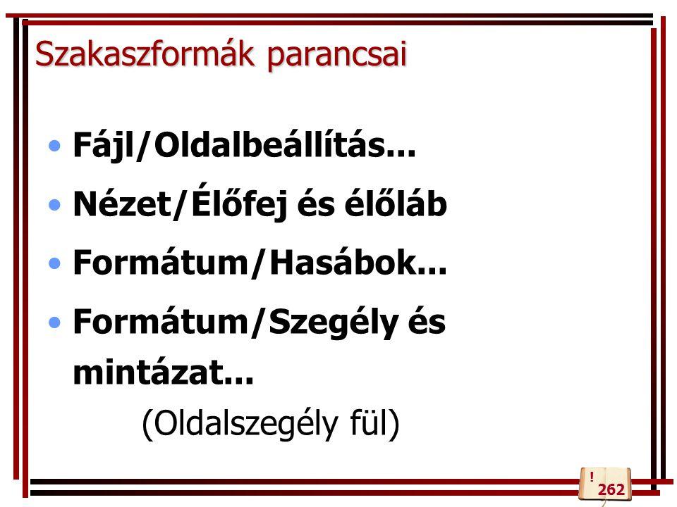 Szakaszformák parancsai Fájl/Oldalbeállítás...Nézet/Élőfej és élőláb Formátum/Hasábok...