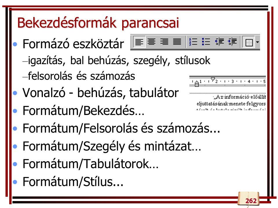 Bekezdésformák parancsai Formázó eszköztár – igazítás, bal behúzás, szegély, stílusok – felsorolás és számozás Vonalzó - behúzás, tabulátor Formátum/Bekezdés… Formátum/Felsorolás és számozás...
