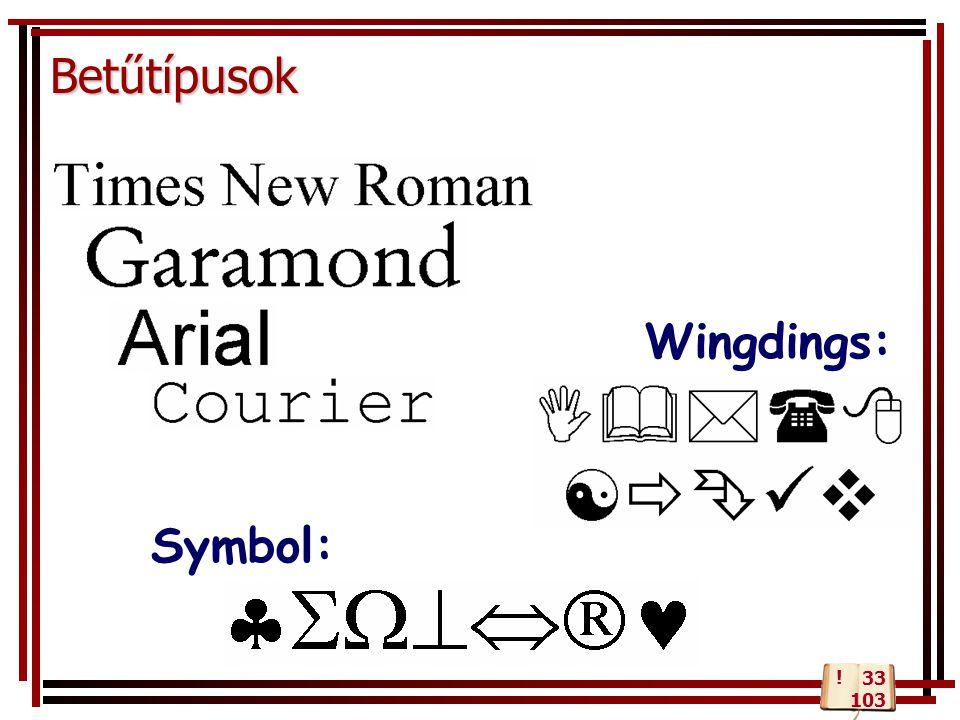 Betűtípusok Symbol: Wingdings: ! 33 103