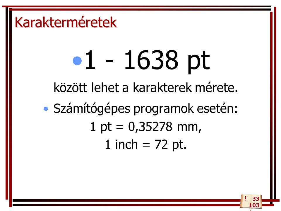 Karakterméretek 1 - 1638 pt között lehet a karakterek mérete.