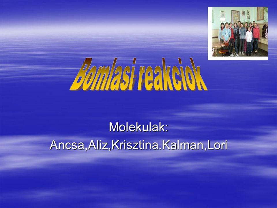 Molekulak:Ancsa,Aliz,Krisztina.Kalman,Lori