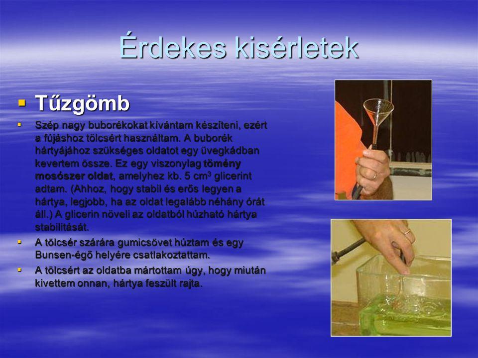 Érdekes kisérletek  Tűzgömb  Szép nagy buborékokat kívántam készíteni, ezért a fújáshoz tölcsért használtam.