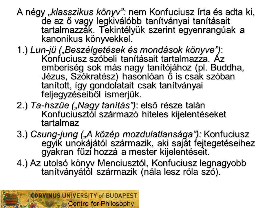 """A négy """"klasszikus könyv"""": nem Konfuciusz írta és adta ki, de az ő vagy legkiválóbb tanítványai tanításait tartalmazzák. Tekintélyük szerint egyenrang"""