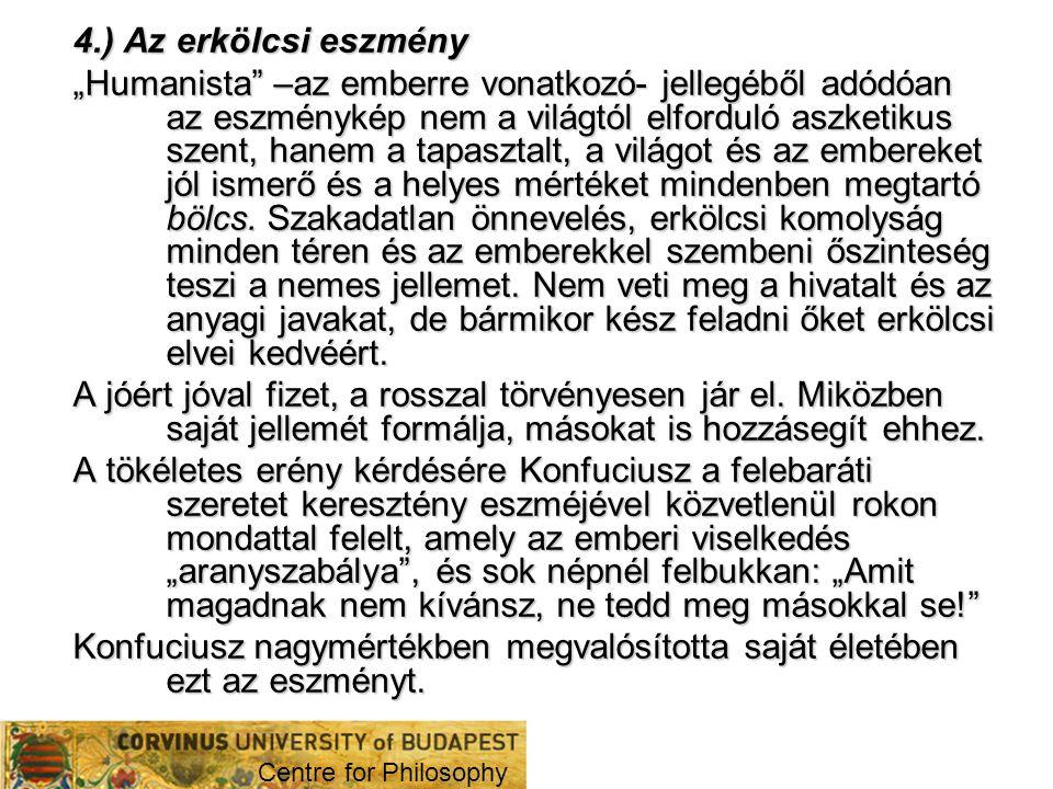 """4.) Az erkölcsi eszmény """"Humanista"""" –az emberre vonatkozó- jellegéből adódóan az eszménykép nem a világtól elforduló aszketikus szent, hanem a tapaszt"""