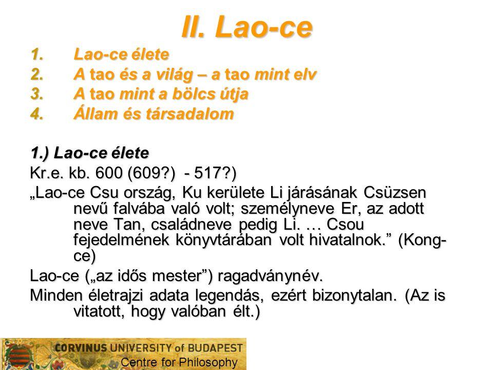II. Lao-ce 1.Lao-ce élete 2.A tao és a világ – a tao mint elv 3.A tao mint a bölcs útja 4.Állam és társadalom 1.) Lao-ce élete Kr.e. kb. 600 (609?) -