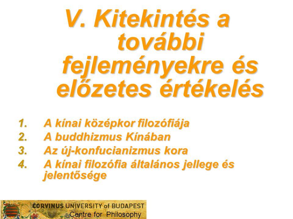V. Kitekintés a további fejleményekre és előzetes értékelés 1.A kínai középkor filozófiája 2.A buddhizmus Kínában 3.Az új-konfucianizmus kora 4.A kína