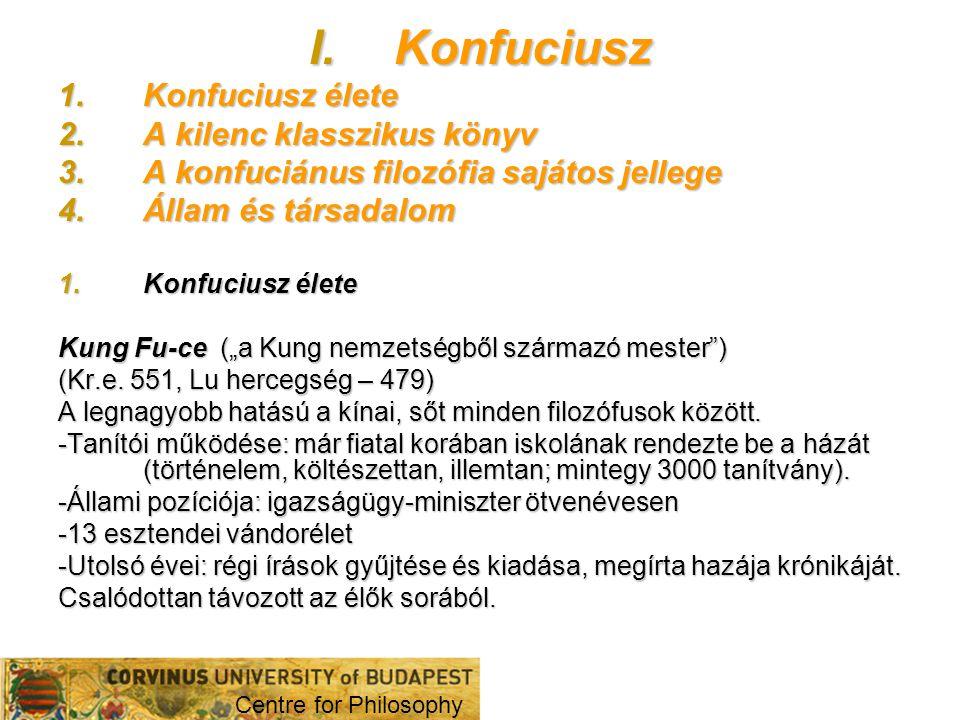 I.Konfuciusz 1.Konfuciusz élete 2.A kilenc klasszikus könyv 3.A konfuciánus filozófia sajátos jellege 4.Állam és társadalom 1.Konfuciusz élete Kung Fu