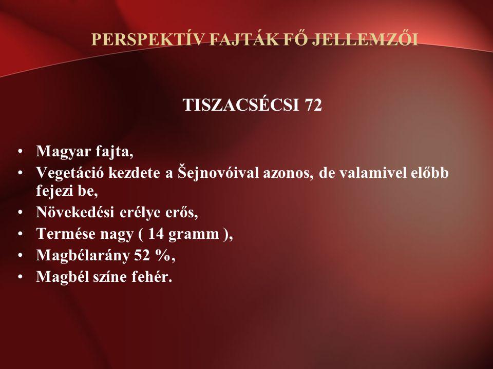 TISZACSÉCSI 72 Magyar fajta, Vegetáció kezdete a Šejnovóival azonos, de valamivel előbb fejezi be, Növekedési erélye erős, Termése nagy ( 14 gramm ),