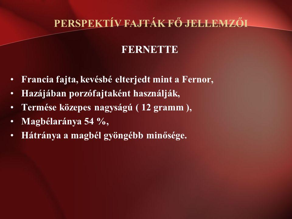 FERNETTE Francia fajta, kevésbé elterjedt mint a Fernor, Hazájában porzófajtaként használják, Termése közepes nagyságú ( 12 gramm ), Magbélaránya 54 %