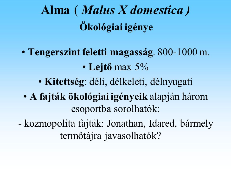 Alma ( Malus X domestica ) Fitotehnika Karbantartó metszés: szükségszerűen változó mértékű metszéssel biztosítjuk minden évben: -a fák szélességének és a magasságának térben tartását, - a fa kedvező megvilágítottságát, - az optimális hajtásnövekedést, - a fa kedvező megvilágítottságát, - az egyenletes gyümölcsberakódást magassági és mélységi vonatkozásban, - a kiegyenlített gyümölcs minőséget, - a korona jó permetezhetőségét.