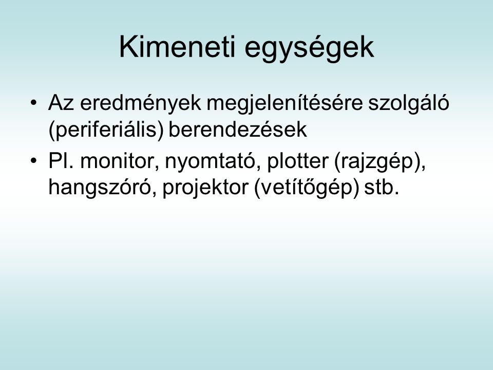 Kimeneti egységek Az eredmények megjelenítésére szolgáló (periferiális) berendezések Pl. monitor, nyomtató, plotter (rajzgép), hangszóró, projektor (v