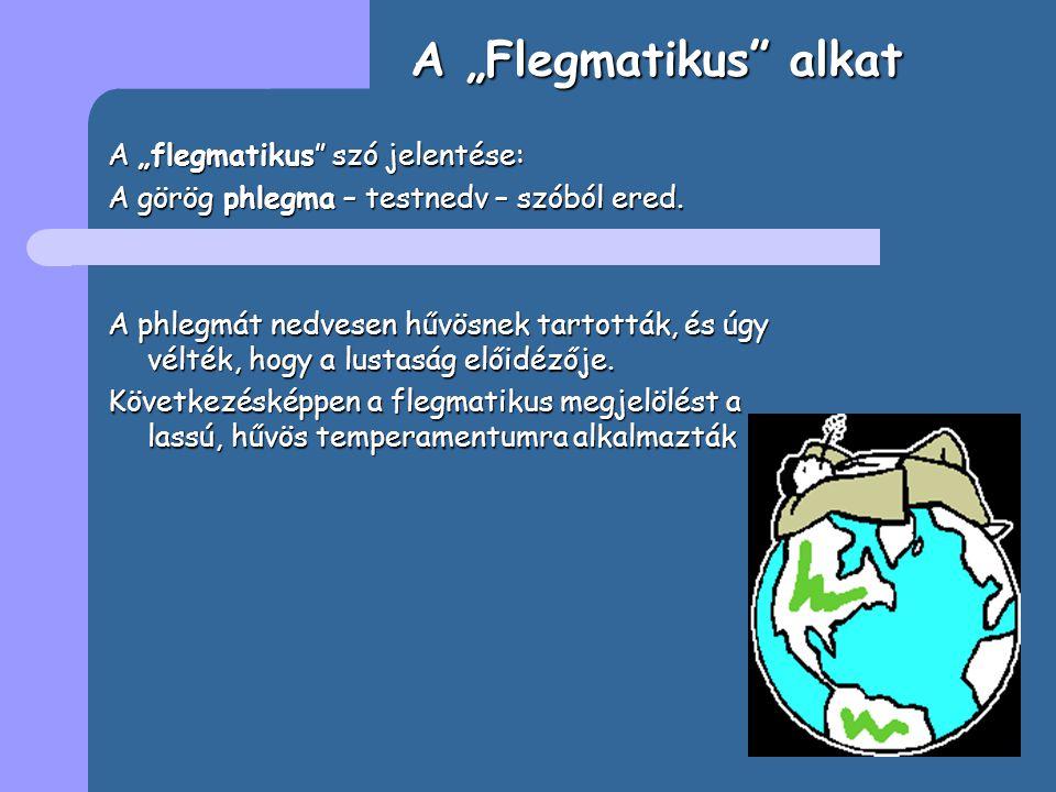 """A """"Flegmatikus alkat A """"flegmatikus szó jelentése: A görög phlegma – testnedv – szóból ered."""
