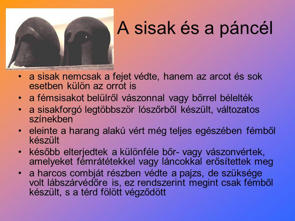 A sisak és a páncél a sisak nemcsak a fejet védte, hanem az arcot és sok esetben külön az orrot is a fémsisakot belülről vászonnal vagy bőrrel bélelté