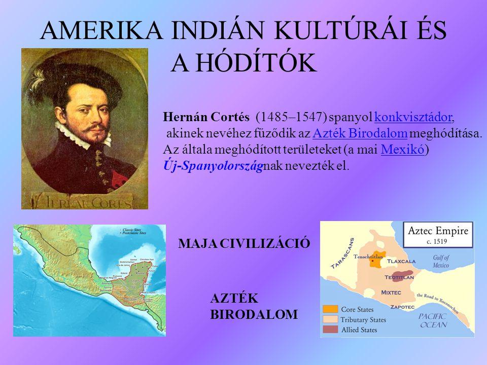 AMERIKA INDIÁN KULTÚRÁI ÉS A HÓDÍTÓK Hernán Cortés (1485–1547) spanyol konkvisztádor,konkvisztádor akinek nevéhez fűződik az Azték Birodalom meghódítá