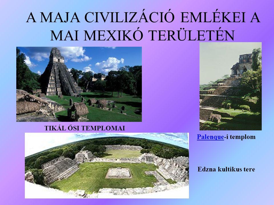 A MAJA CIVILIZÁCIÓ EMLÉKEI A MAI MEXIKÓ TERÜLETÉN TIKÁL ŐSI TEMPLOMAI Edzna kultikus tere PalenquePalenque-i templom