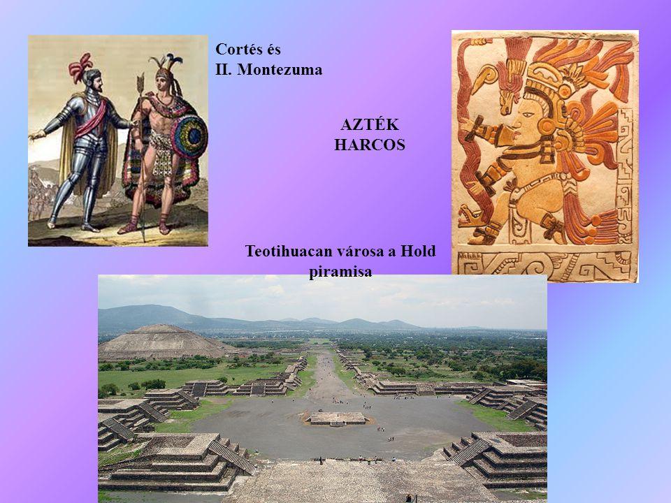 Cortés és II. Montezuma AZTÉK HARCOS Teotihuacan városa a Hold piramisa