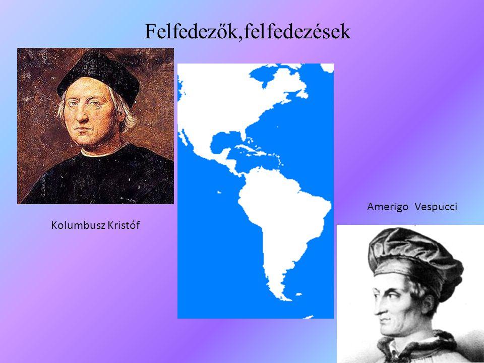 Kolumbusz Kristóf Amerigo Vespucci Felfedezők,felfedezések