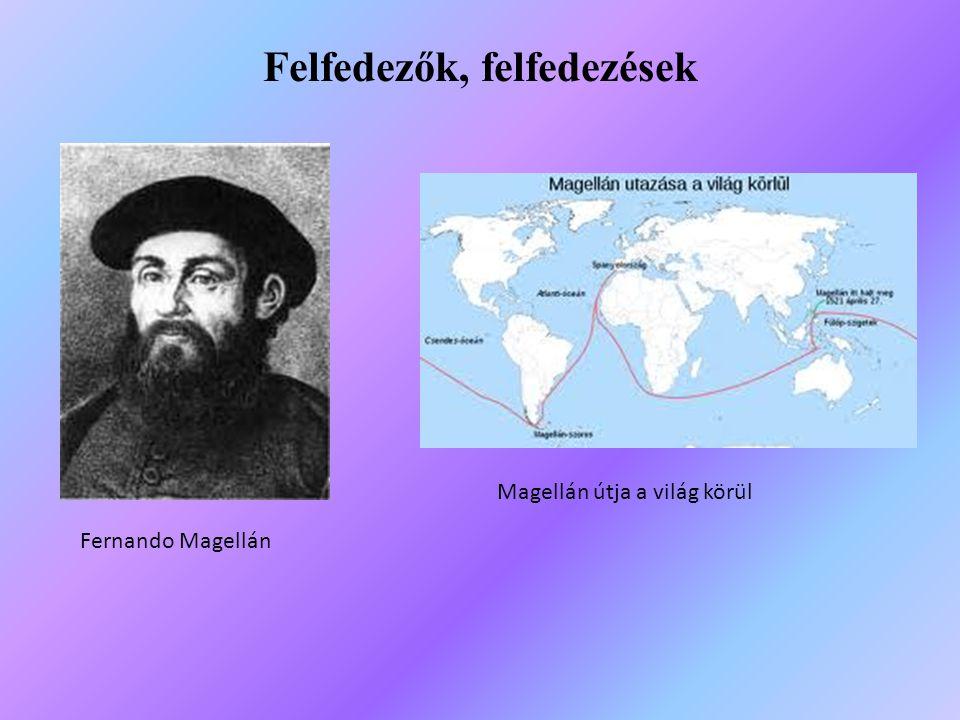 Fernando Magellán Magellán útja a világ körül Felfedezők, felfedezések