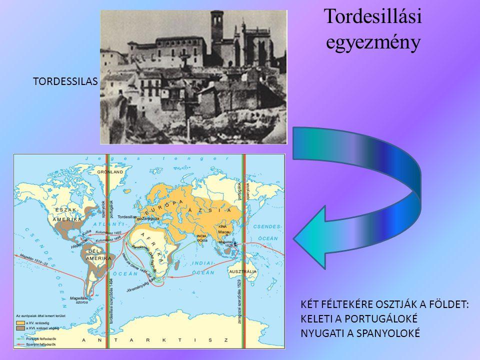 Tordesillási egyezmény TORDESSILAS KÉT FÉLTEKÉRE OSZTJÁK A FÖLDET: KELETI A PORTUGÁLOKÉ NYUGATI A SPANYOLOKÉ