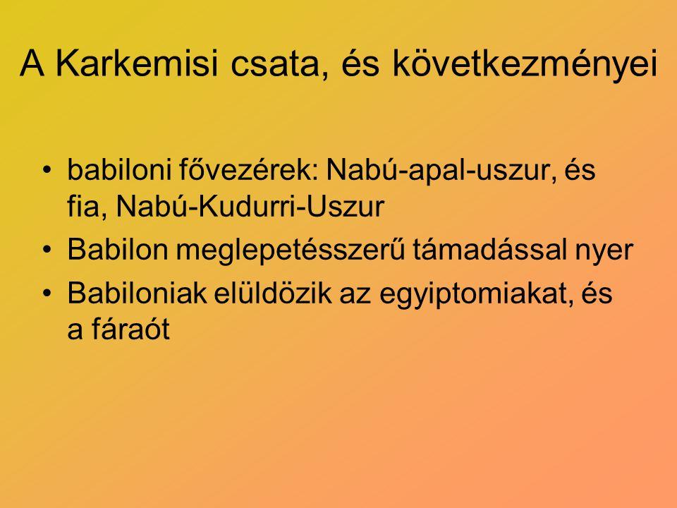 A Karkemisi csata, és következményei babiloni fővezérek: Nabú-apal-uszur, és fia, Nabú-Kudurri-Uszur Babilon meglepetésszerű támadással nyer Babilonia