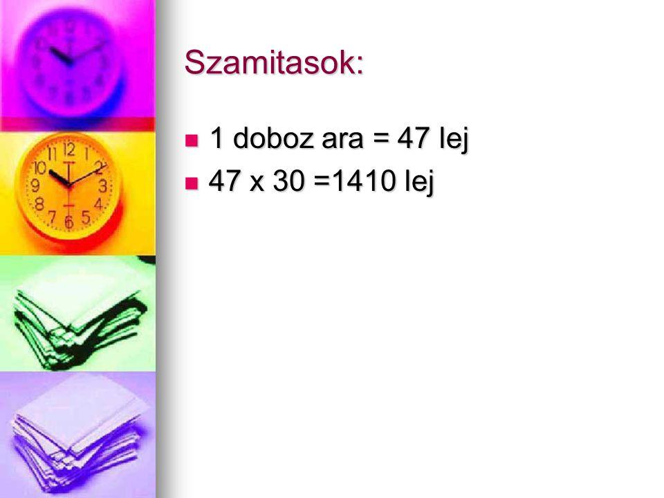 Szamitasok: 1 doboz ara = 47 lej 1 doboz ara = 47 lej 47 x 30 =1410 lej 47 x 30 =1410 lej