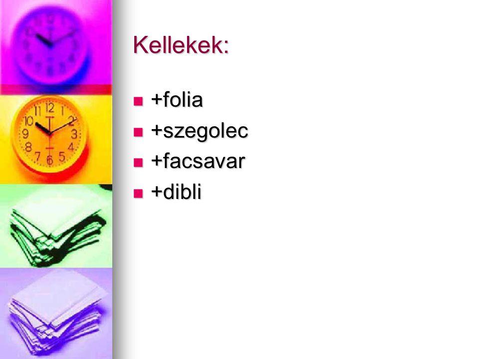 Kellekek: +folia +folia +szegolec +szegolec +facsavar +facsavar +dibli +dibli