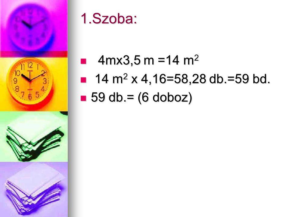 1.Szoba: 4mx3,5 m =14 m 2 4mx3,5 m =14 m 2 14 m 2 x 4,16=58,28 db.=59 bd.