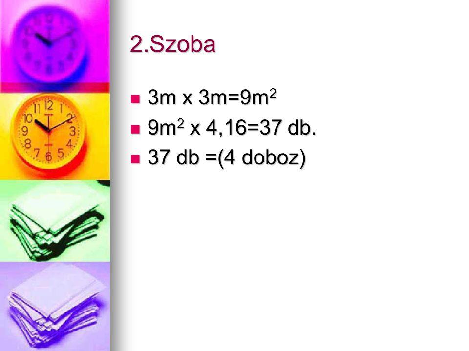 2.Szoba 3m x 3m=9m 2 3m x 3m=9m 2 9m 2 x 4,16=37 db.