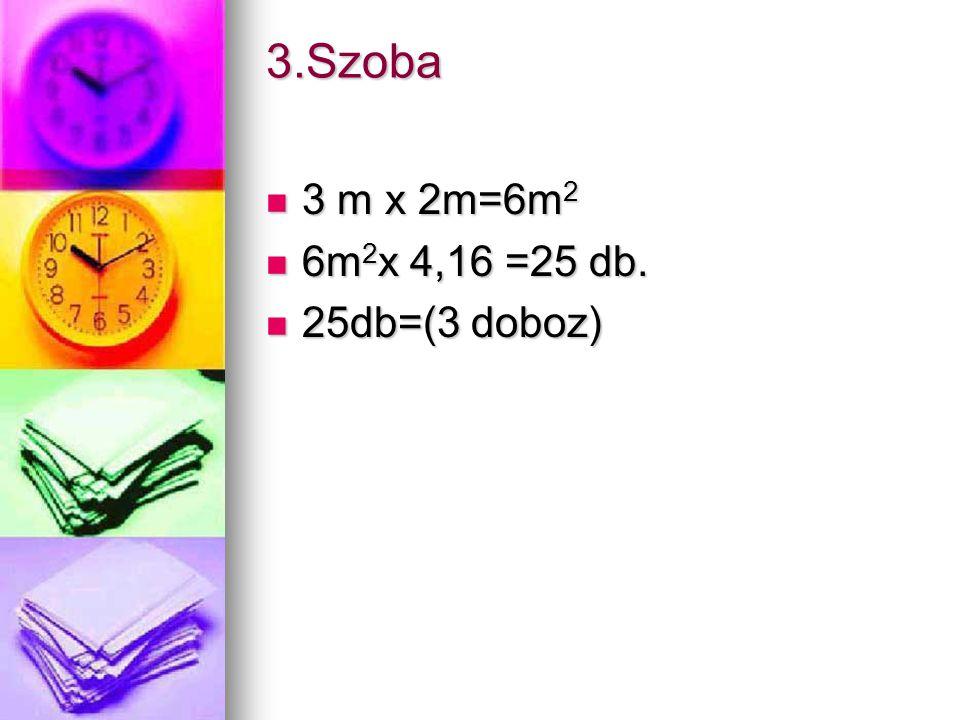 3.Szoba 3 m x 2m=6m 2 3 m x 2m=6m 2 6m 2 x 4,16 =25 db.