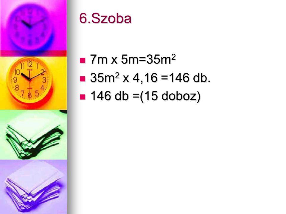 6.Szoba 7m x 5m=35m 2 7m x 5m=35m 2 35m 2 x 4,16 =146 db.