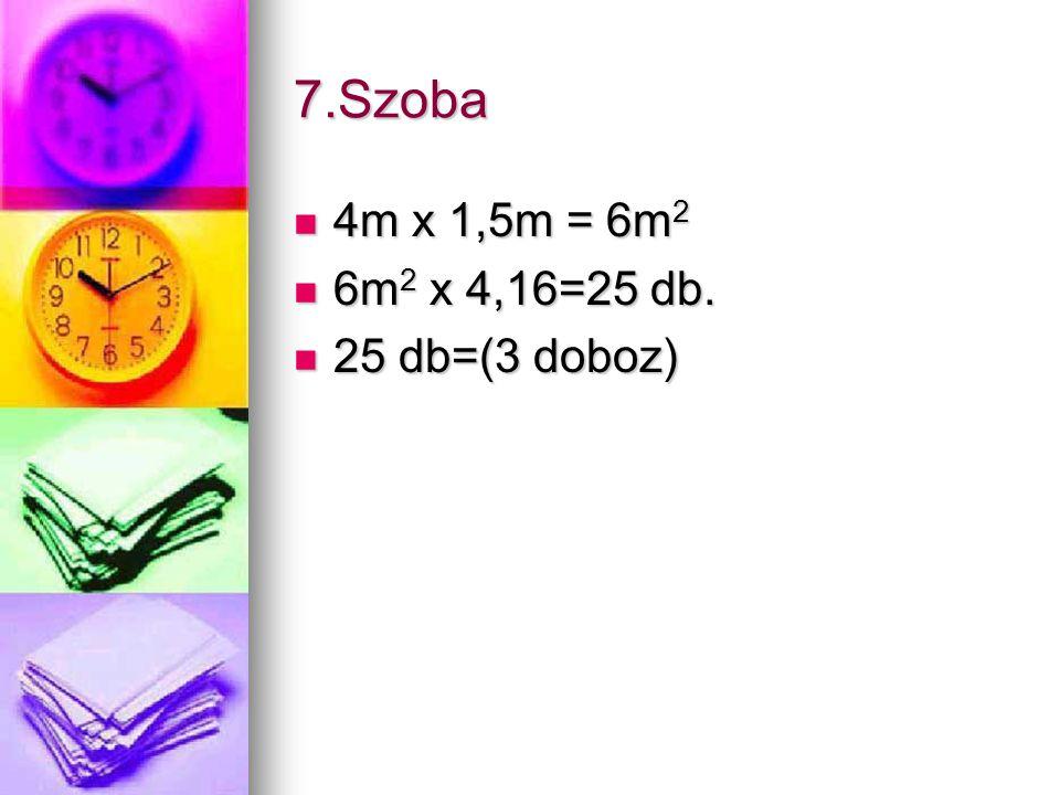 7.Szoba 4m x 1,5m = 6m 2 4m x 1,5m = 6m 2 6m 2 x 4,16=25 db.