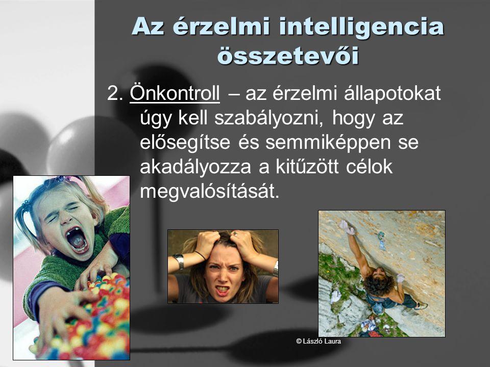 © László Laura Az érzelmi intelligencia összetevői 2. Önkontroll – az érzelmi állapotokat úgy kell szabályozni, hogy az elősegítse és semmiképpen se a