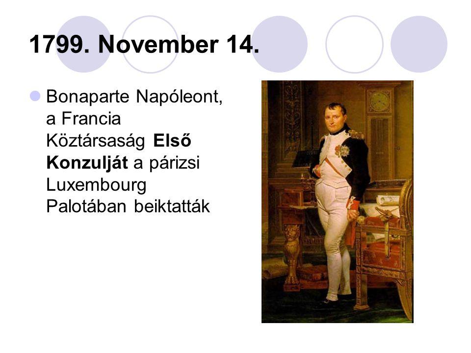 1799. November 14. Bonaparte Napóleont, a Francia Köztársaság Első Konzulját a párizsi Luxembourg Palotában beiktatták