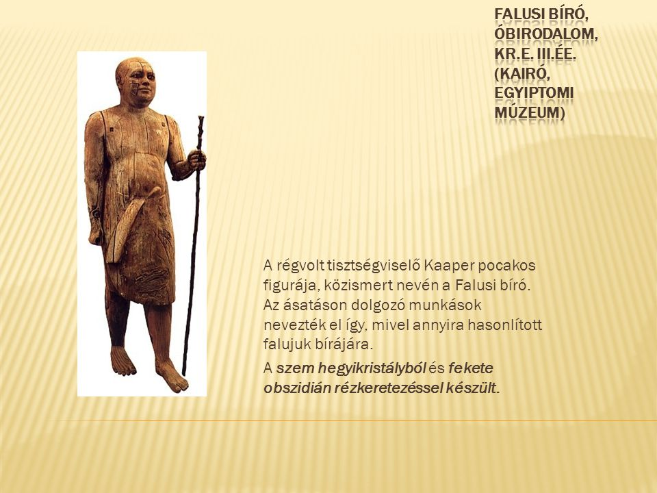 A régvolt tisztségviselő Kaaper pocakos figurája, közismert nevén a Falusi bíró. Az ásatáson dolgozó munkások nevezték el így, mivel annyira hasonlíto