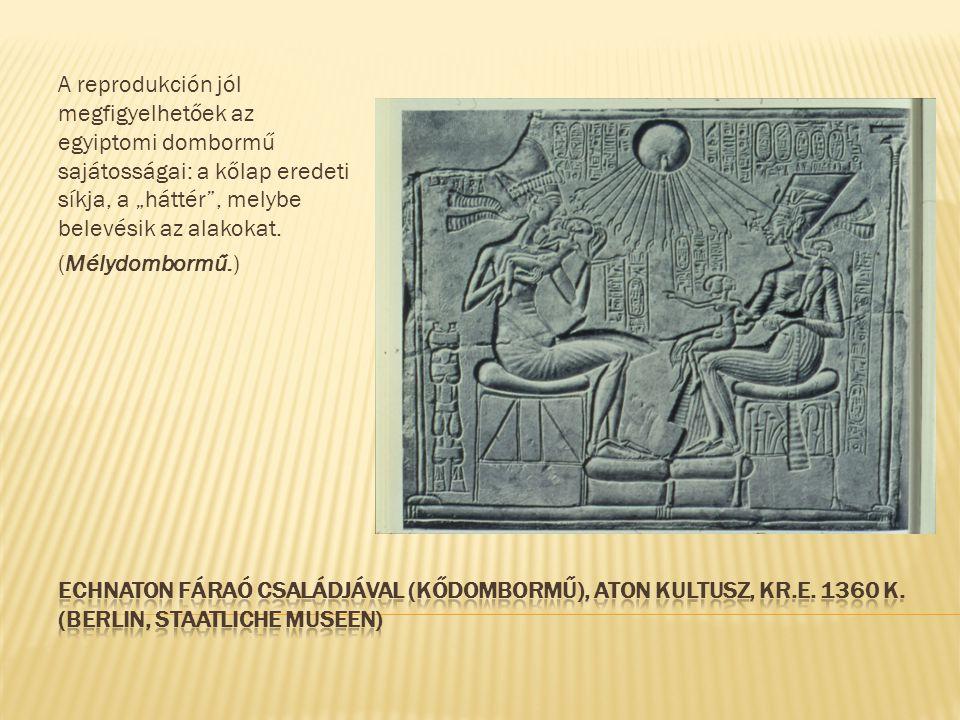 """A reprodukción jól megfigyelhetőek az egyiptomi dombormű sajátosságai: a kőlap eredeti síkja, a """"háttér"""", melybe belevésik az alakokat. (Mélydombormű."""