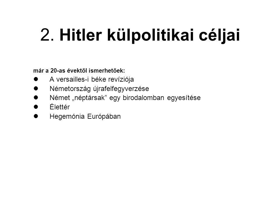 """2. Hitler külpolitikai céljai már a 20-as évektől ismerhetőek: A versailles-i béke revíziója Németország újrafelfegyverzése Német """"néptársak"""" egy biro"""
