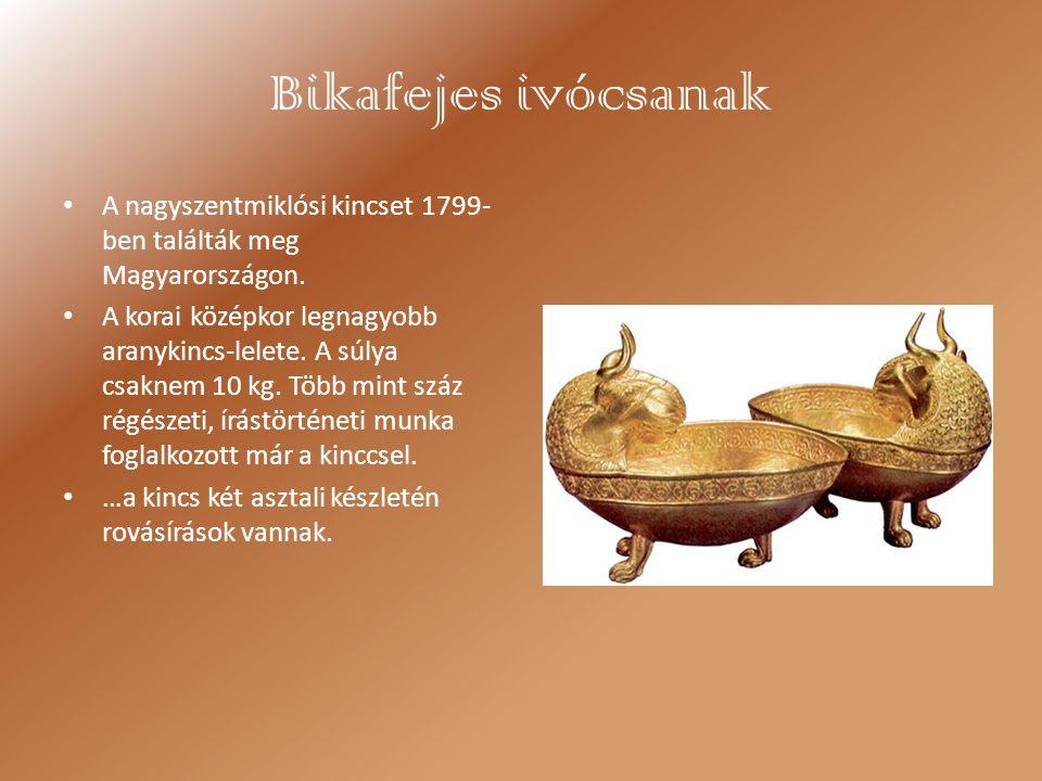 Bikafejes ivócsanak A nagyszentmiklósi kincset 1799- ben találták meg Magyarországon. A korai középkor legnagyobb aranykincs-lelete. A súlya csaknem 1