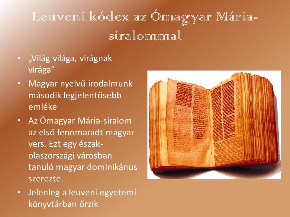 """Leuveni kódex az Ómagyar Mária- siralommal """"Világ világa, virágnak virága"""" Magyar nyelvű irodalmunk második legjelentősebb emléke Az Ómagyar Mária-sir"""