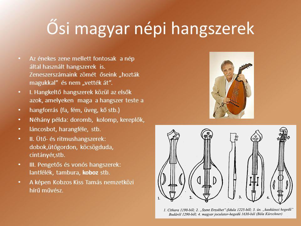 """Ősi magyar népi hangszerek Az énekes zene mellett fontosak a nép által használt hangszerek is. Zeneszerszámaink zömét őseink """"hozták magukkal"""" és nem"""