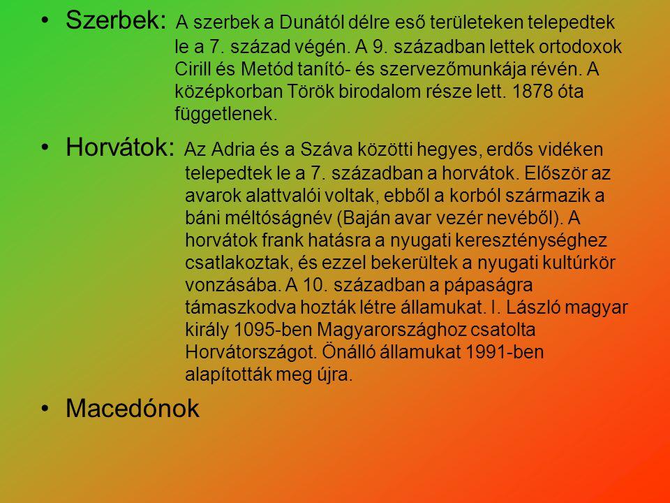 Szerbek: A szerbek a Dunától délre eső területeken telepedtek le a 7. század végén. A 9. században lettek ortodoxok Cirill és Metód tanító- és szervez