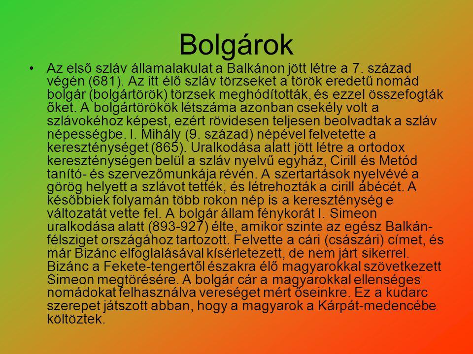 Bolgárok Az első szláv államalakulat a Balkánon jött létre a 7. század végén (681). Az itt élő szláv törzseket a török eredetű nomád bolgár (bolgártör
