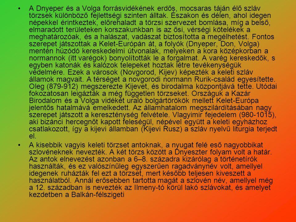 A Dnyeper és a Volga forrásvidékének erdős, mocsaras táján élő szláv törzsek különböző fejlettségi szinten álltak. Északon és délen, ahol idegen népek