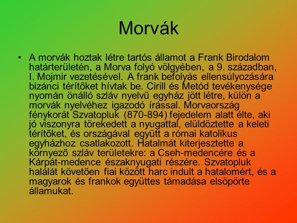 Morvák A morvák hoztak létre tartós államot a Frank Birodalom határterületén, a Morva folyó völgyében, a 9. században, I. Mojmir vezetésével. A frank
