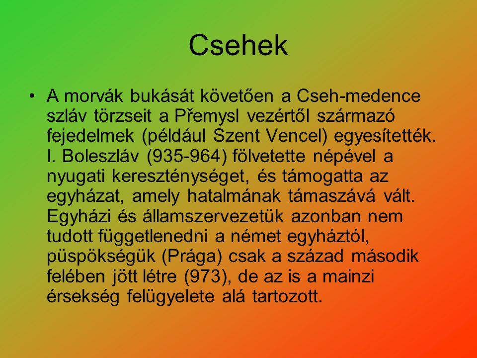 Csehek A morvák bukását követően a Cseh-medence szláv törzseit a Přemysl vezértől származó fejedelmek (például Szent Vencel) egyesítették. I. Boleszlá