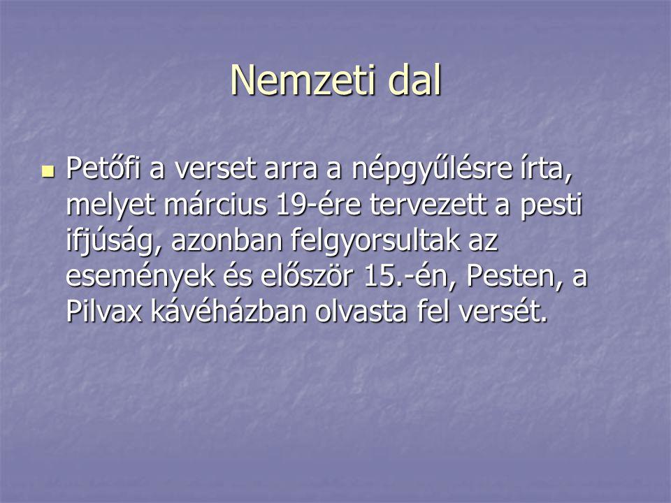 Nemzeti dal Petőfi a verset arra a népgyűlésre írta, melyet március 19-ére tervezett a pesti ifjúság, azonban felgyorsultak az események és először 15