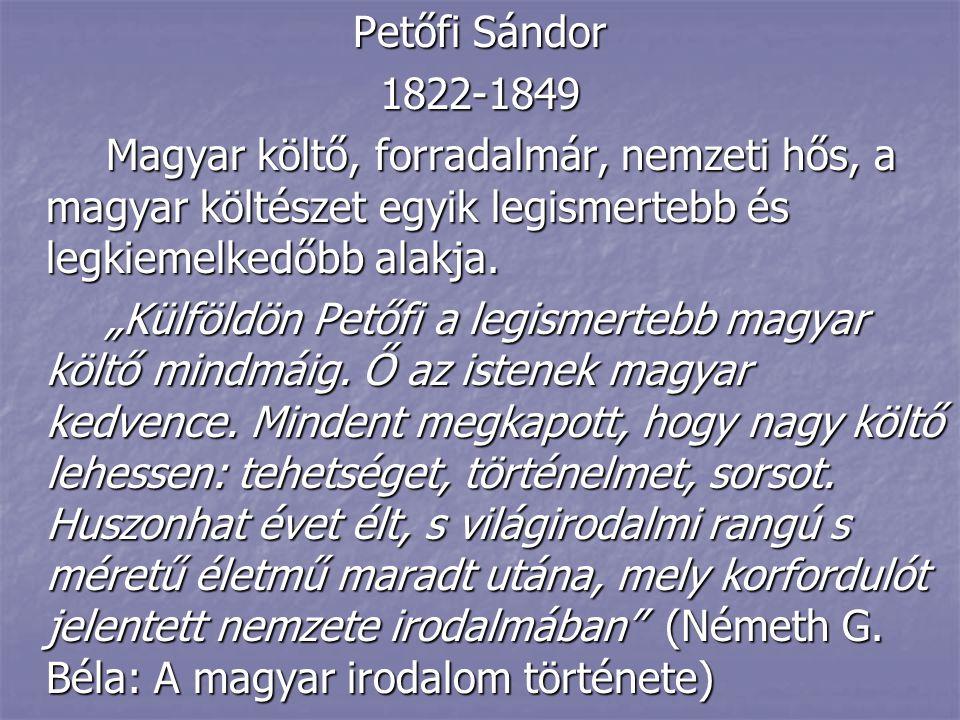 """Petőfi Sándor 1822-1849 Magyar költő, forradalmár, nemzeti hős, a magyar költészet egyik legismertebb és legkiemelkedőbb alakja. """"Külföldön Petőfi a l"""