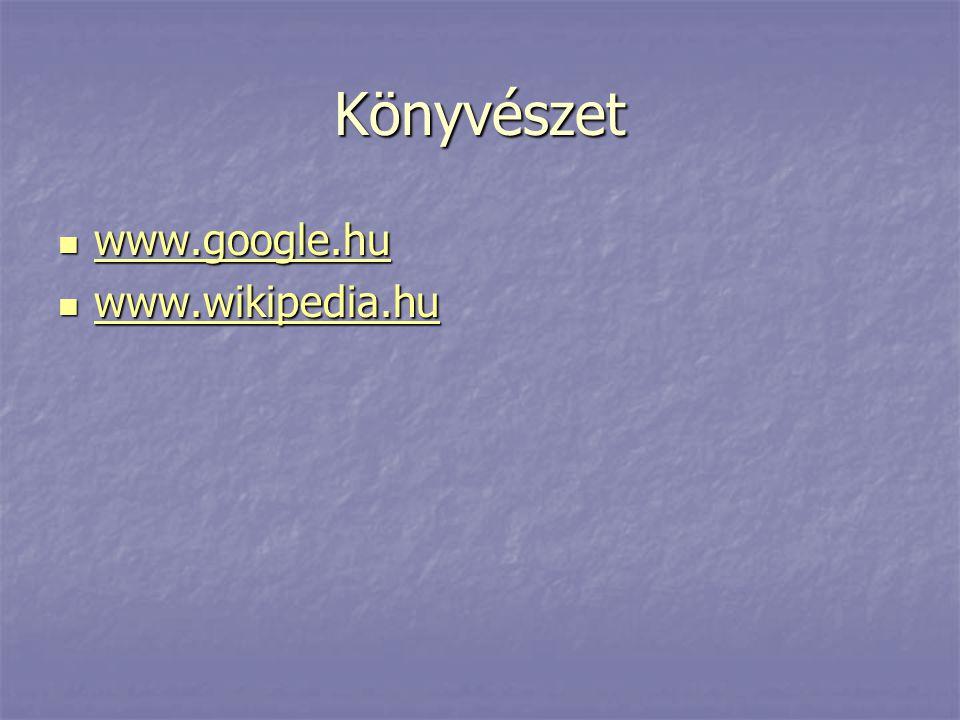 Könyvészet www.google.hu www.google.hu www.google.hu www.wikipedia.hu www.wikipedia.hu www.wikipedia.hu